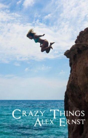 Crazy Things ⇾ Alex Ernst