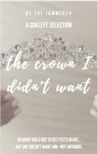 The Crown I Didn't Want (A Sokeefe Selection) by thejammer24