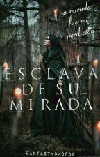 Esclava De Su Mirada by ttssgxc