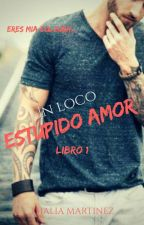 Un loco estúpido amor.  by analilovee