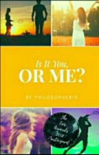 Is It You Or Me? by philosopher13