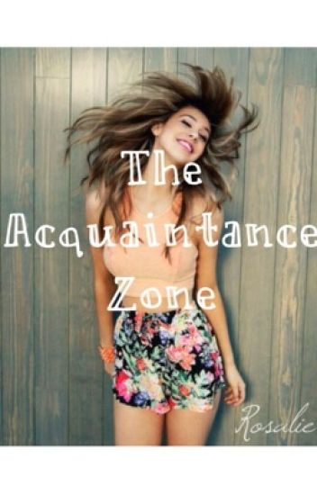 The Acquaintance Zone