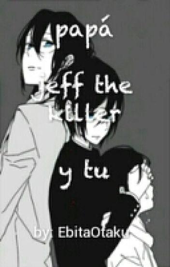 papá ( jeff the killer y tu ) EDITANDO