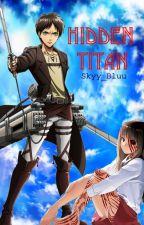 Hidden Titan(Eren Jaeger Love Story SNK Attack On Titan Fan-Fic) by Skyy_Bluu