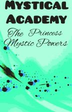 """Mystical Academy """" The Princess Mystic Powers """" (Ongoing) by green_sirch"""
