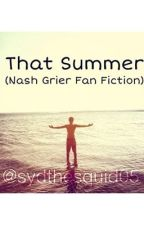 That Summer (A Nash Grier Fan Fiction) by sydthesquid05