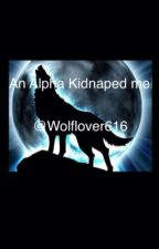 An Alpha Kidnaped Me! by Wolflover616