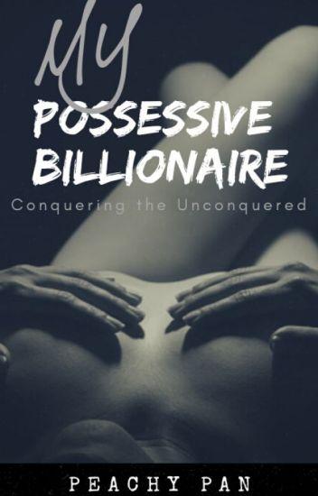 My Possessive Billionaire - Peachy Pan - Wattpad