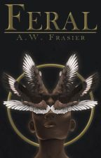 Feral (The Feral Series, Book 1) #Wattys2018 by AWFrasier