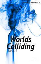 Worlds Colliding (Book 1) by emmajaaneexx