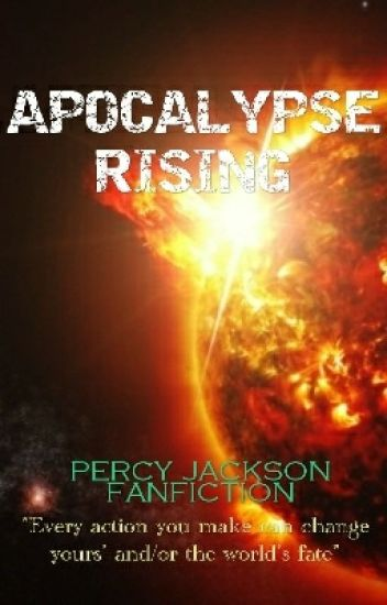 Apocalypse Rising (Percy Jackson Fanfic) - AIRE - Wattpad