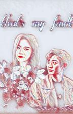 That's My Fault (CHANBAEK GS)  by arilaef