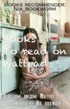 Books to Read on Wattpad by Nia_bookworm