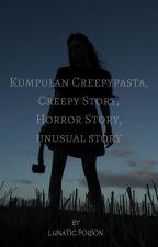 KUMPULAN CREEPYPASTA, CREEPY STORY, HORROR STORY, UNUSUAL STORY by lunaticpoison