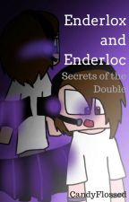 Enderlox and Enderloc: Secrets of the double by candyflossed