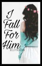 I Fall for Him (ON GOING) by clyzeeengskie