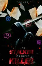 Her Stalker Is A Silent Killer by TheAce_