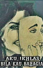 Aku IKHLAS Bila Kau BAHAGIA by Alaydadafyz