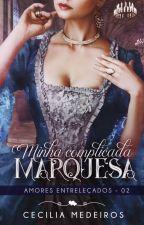 Minha Complicada Marquesa by CeciLily130