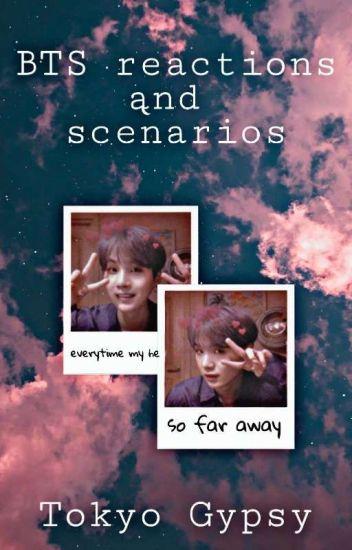 BTS reactions and scenarios - Tokyo_Gypsy - Wattpad