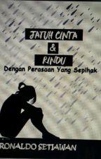 JATUH CINTA & RINDU YANG SEPIHAK. by Aldolykerzz_