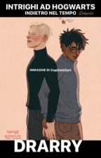 Drarry ~ Intrighi ad Hogwarts - Indietro nel tempo  by desigual92