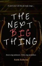 The Next Big Thing (TAPOS NA) by Faith_Estheim