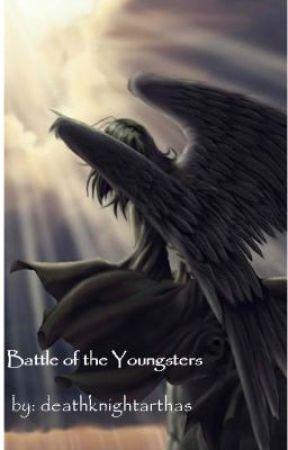 BATTLE OF THE YOUNGSTERS by deathknightarthas