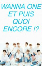 Wanna One et puis quoi encore !? by 8gdwang8