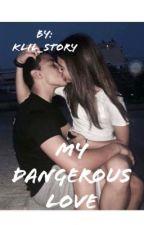 ✨My dangerous love✨ by klilsh