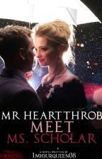 Mr. Heartthrob meets Ms. Scholar (Completed) by imyourqueen08