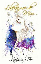 Liberta-me de Mim by larissakfs