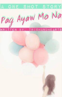 Pag Ayaw Mo Na (One Shot)