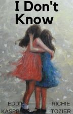 I Don't Know// Richie Tozier + Sierra H and Eddie Kaspbrak + Olivia H by JennyUshers