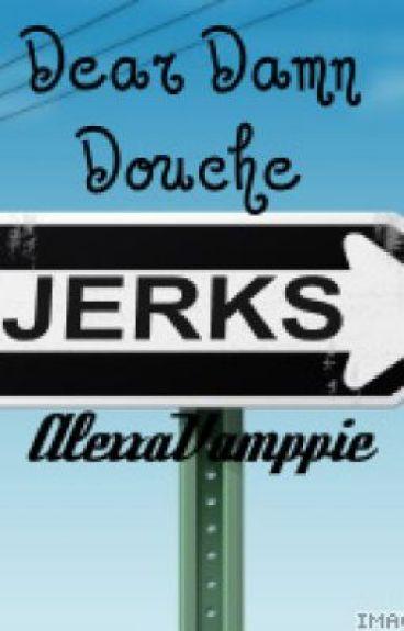 Dear Damn Douche