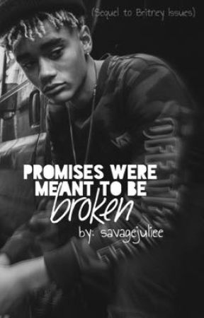 Promises Were Meant to Be Broken *sequel to Britney Issues* by savagejuliee