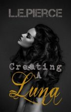 Creating a Luna: Werewolves Of Darkness Book One by InsanelyCorrupted