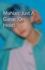 MaNan: Just A Game (On Hold) by ASmileeyFace