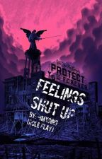 FEELINGS SHUT UP (Role Play) by -imxging
