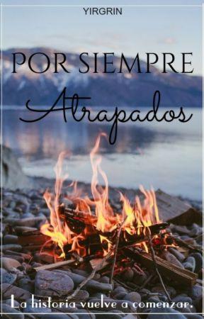 Por Siempre Atrapados © (PAUSADA)  by YIRGRIN