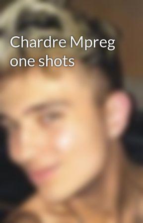 Chardre Mpreg one shots  by brooklynsjawline