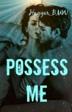 Possess Me by Haggar_BMW