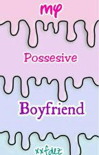 My Possesive Boyfriend by xxfdez