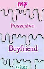 My Possesive Boyfriend by xxfdez