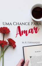 Uma Chance Para Amar (COMPLETO) by MRFernandess