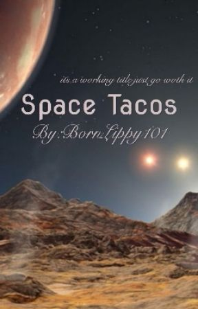 Space Tacos by BornLippy101