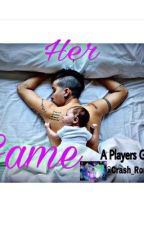 Her Game -(sql to A Players Game) by crash_romely