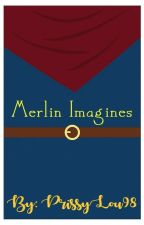 Merlin Imagines by PrissyLou98