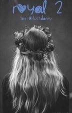 Royal 2 (Sequel to Royal) (Selection Fan Fiction)  by justdarcy