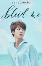 bleed me | jin ✔ by bangtancha